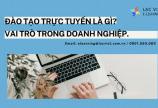 Vai trò của đào tạo trực tuyến trong doanh nghiệp